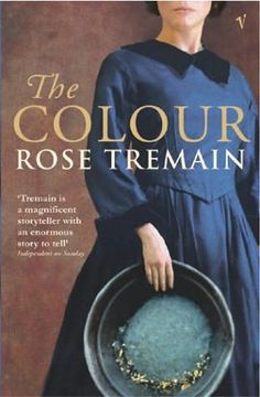 The Colour; Rose Tremain, Summer 2012