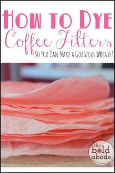 How to Dye Coffee Filters so you can make a GORGEOUS Wreath!  It's easy and…