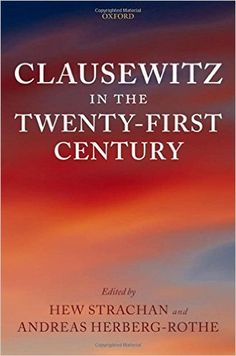 Clausewitz in the twenty-first century / edited by Hew Strachan and Andreas Herberg-Rothe. Classmark: 28.8.STR.2a *Also available as an ebook*