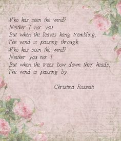 who-has-seen-the-wind-neither-i-nor-you-but-when-the-leaves-hang-trembling-the-wind-is-passing-through-who-has-seen-the-wind-neither-you-nor-i-but-when-the-trees-bow-down-their.png (600×700)