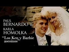 PAUL BERNARDO Y KARLA HOMOLKA - Documental - YouTube
