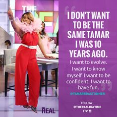 """""""I don't want to be the same Tamar I was 10 years ago. I want to evolve, I want to know myself, I want to be confident. I want to have fun."""" - Tamar Braxton"""