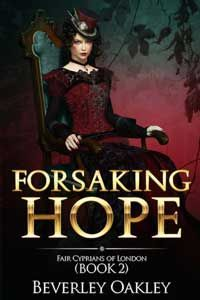 An exclusive brothel, sacrifices made, honour, thievery, hearts breaking all make for a thrilling historical romance, Forsaking Hope by Beverley Oakley