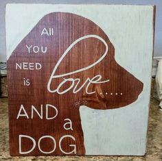 """All you need is love...and a dog"" sign www.facebook.com/jennaleecustomsignsofcoronado"
