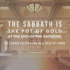 """""""The Sabbath is the pot of gold at the end of the rainbow, the earned celebration of a week of labor."""" –Truman G. Madsen pinterest.com/pin/24066179230238936 ... Learn more lds.org/topics/sabbath and #passiton. #ShareGoodness"""