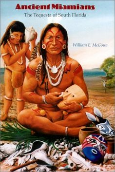 Ancient Miamians: The Tequesta of South Florida (Native Peoples, Cultures, and Places of the Southeastern United States) by William E. Mcgoun, http://www.amazon.com/dp/0813024951/ref=cm_sw_r_pi_dp_wlB2tb11HNNW0