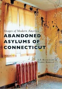 Abandoned Asylums Of Connecticut (Images Of Modern America) PDF Abandoned Asylums, Abandoned Amusement Parks, Abandoned Houses, Abandoned Places, Old Hospital, Build A Fort, Today Pictures, Scary Places, Empty Spaces