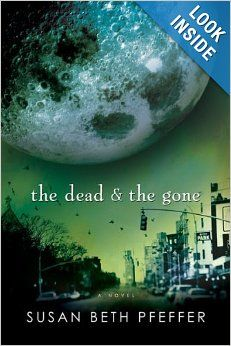 The Dead and the Gone (The Last Survivors, Book 2): Susan Beth Pfeffer  Companion novel to Life as We Knew It, this novel is the story of a New York City teen and his family when an asteroid shifts the position of the moon in its orbit.  This apocalyptic novel is intense and brutal in its descriptive passages, and is darker/more intense than its companion, Life as We Knew It.  Fast paced, well-written, careful character development, big questions about faith, morality, humanity, and…