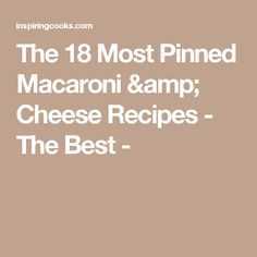 The 18 Most Pinned Macaroni & Cheese Recipes - The Best -