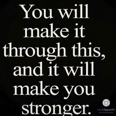 You will make it through this, and it will make you stronger. #love #happiness #happyday #feelloved #lookgood #feelgood #lovelife #fun