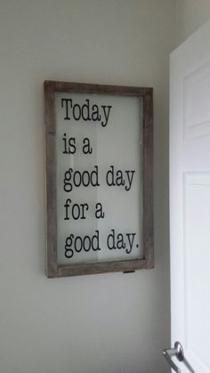 """Today is a good day for a good day"""