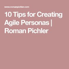 10 Tips for Creating Agile Personas | Roman Pichler