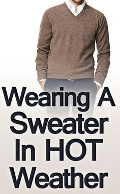 Wearing a Sweater in Hot Weather