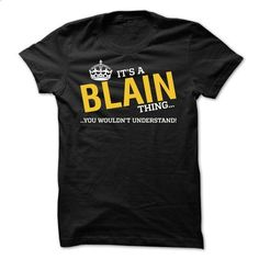 HOT - Its BLAIN thing, You wouldnt understand - #shirt details #hipster shirt. CHECK PRICE => https://www.sunfrog.com/LifeStyle/HOT--Its-BLAIN-thing-You-wouldnt-understand.html?68278