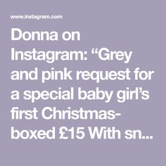 """Donna on Instagram: """"Grey and pink request for a special baby girl's first Christmas- boxed £15 With snow and 2017 charm inside #babybauble #christmasbauble…"""""""