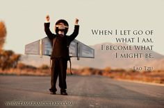 """""""When I let go of what I am, I become what I might be."""" ~ Lao Tzu #quote #inspiration #leadership"""