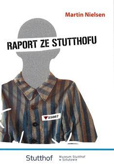 """""""Raport ze Stutthofu"""" – najnowsza publikacja Muzeum Stutthof Pod redakcją Elżbiety Grot, kierownik działu naukowego Muzeum Stutthof, ukazały się wspomnienia byłego więźnia KL Stutthof, Martina Nielsena. Książkę można zakupić w księgarni Muzeum Stutthof.  http://stutthofmuseum.blogspot.com/2018/01/raport-ze-stutthofu-najnowsza.html"""