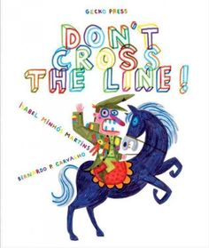 Don't Cross The Line! (E MAR)- This slapstick postmodern tale is also a profound statement about dictatorship and peaceful revolution, from an award-winning author/illustrator team.