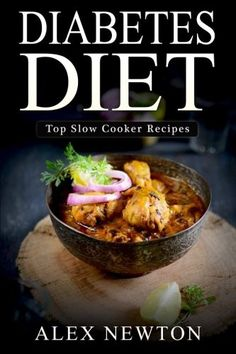 Diabetes Diet: Top Slow Cooker Recipes: The Step By Step Guide To Reverse Diabetes with over 230+ Slow Cooker Recipes & One Full Month Diabetic Meal Plan (Diabetes Cure Cookbook)