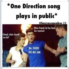 True af.. actually nah, I'm good at controlling and all my friends r Directioners too << read it in Zayn's 'vas happenin' voice... priceless