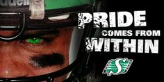 Pride comes from within Go Rider, Saskatchewan Roughriders, Green Colors, Champion, Pride, Football, Fan, Soccer, Futbol