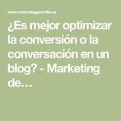 ¿Es mejor optimizar la conversión o la conversación en un blog? - Marketing de… Web 2.0, Blog, Math Equations, Guerilla Marketing, Get Well Soon, Blogging