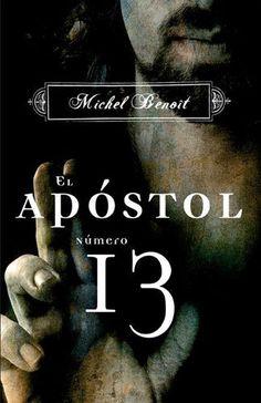 TÍTULO: El apóstol número 13  AUTOR : Michel Bent   EDITORIAL : Grijalbo   AÑO : 2007   PÁGINAS : 416   SINOPSIS : Trepidante intriga religi...
