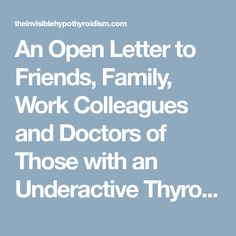 An Open Letter to Friends, Family, Work Colleagues and Doctors of Those with an Underactive Thyroid/Hypothyroidism     The Invisible Hypothyroidism
