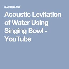 Acoustic Levitation of Water Using Singing Bowl - YouTube