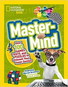 Mastermind: Over 100 Games, Tests, and Puzzles to Unleash Your Inner Genius (National Geographic Kids): Stephanie Warren Drimmer, Julie K. Cohen: 9781426321108: AmazonSmile: Books