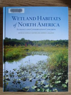 Wetland habitats of North America : ecology and conservation concerns by Darold P Batzer; Andrew H Baldwin