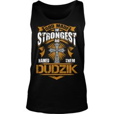 DUDZIK shirt. God made the strongest and named them DUDZIK - DUDZIK Shirt, DUDZIK Hoodie, DUDZIK Hoodies, DUDZIK Year, DUDZIK Name, DUDZIK Birthday #gift #ideas #Popular #Everything #Videos #Shop #Animals #pets #Architecture #Art #Cars #motorcycles #Celebrities #DIY #crafts #Design #Education #Entertainment #Food #drink #Gardening #Geek #Hair #beauty #Health #fitness #History #Holidays #events #Home decor #Humor #Illustrations #posters #Kids #parenting #Men #Outdoors #Photography #Products…