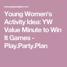 Young Women's Activity Idea: YW Value Minute to Win It Games - Play.Party.Plan