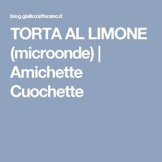 TORTA AL LIMONE (microonde) | Amichette Cuochette