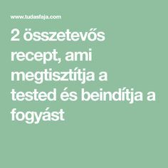 2 összetevős recept, ami megtisztítja a tested és beindítja a fogyást Health Eating, Math Equations, Healthy, Foods, Drinks, Food Food, Drinking, Drink, Health