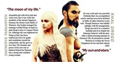 "Game of Thrones - Drogo and Dany.  Khal and Khaleesi. ""She rode him as fiercely as ever she had ridden her silver."""