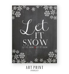 """Let it snow, let it snow, let it snow"" typographic quote with snowflakes and a chalkboard style background, various sizes available starting at $14.99 visit www.spoonlily.com for more details"