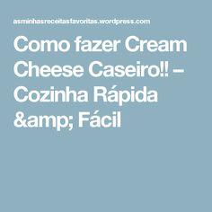 Como fazer Cream Cheese Caseiro!! – Cozinha Rápida & Fácil
