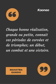 [CITATIONS] Chaque bonne réalisation, grande ou petite, connait ses périodes de corvées et de triomphes; un début, un combat et une victoire. MAHATMA GANDHI #Ecommerce #Kooneo #Mahatmagandhi : www.kooneo.com