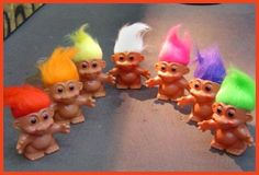 Troll dolls.  I thought that they were ugly and creepy!!