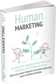 Human Marketing — Dispara las ventas de tu negocio aplicando unos sencillos principios