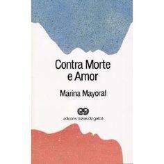 MARINA MAYORAL, CONTRA MORTE E AMOR