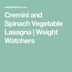 Cremini and Spinach Vegetable Lasagna | Weight Watchers