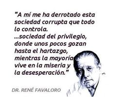 ... René Gerónimo Favaloro  fue un prestigioso Educador y médico cardiocirujano argentino, reconocido mundialmente por ser quien realizó el primer bypass cardíaco en el mundo. Spanish Phrases, Spanish Quotes, Phrases About Life, Cogito Ergo Sum, Press Forward, Book Quotes, Personal Development, Positive Quotes, Einstein
