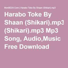 Harabo Toke By Shaan (Shikari).mp3 Mp3 Song, Audio,Music Free Download