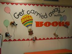 Get Carried Away with books  Bulletin Board. Could be used for my door. Get Carried Away with fourth grade.