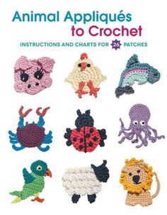 Animal Appliques to Crochet: Instructions and Charts for 26 Patches