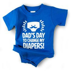 Dad's Day to Change My Diapers - A new mom called us yesterday and ordered 7. We think we know where she's going with that! LOL!