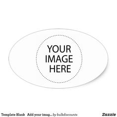 Template Blank   Add your image text or buy BLANK Oval Sticker