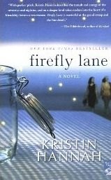 Firefly Lane. I read her book Night Road and I couldn't put it down!